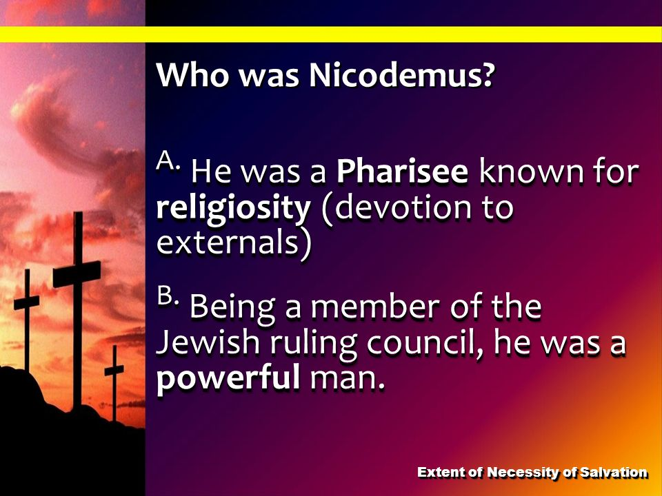 A. He was a Pharisee known for religiosity (devotion to externals) B. Being a member of the Jewish ruling council, he was a powerful man. Who was Nico