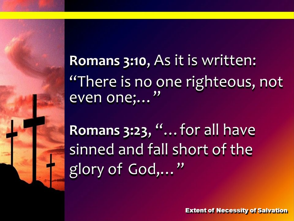 Romans 3:10, As it is written: There is no one righteous, not even one;… Romans 3:10, As it is written: There is no one righteous, not even one;… Roma