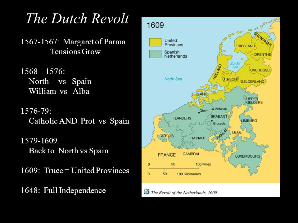 The Dutch Revolt 1567-1567: Margaret of Parma Tensions Grow 1568 – 1576: North vs Spain William vs Alba 1576-79: Catholic AND Prot vs Spain 1579-1609: