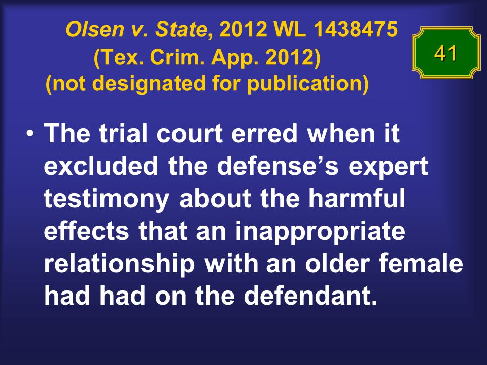 Olsen v. State, 2012 WL 1438475 (Tex. Crim. App. 2012) (not designated for publication) The trial court erred when it excluded the defenses expert tes