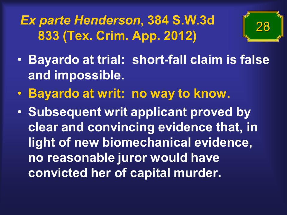 Ex parte Henderson, 384 S.W.3d 833 (Tex. Crim. App. 2012) Bayardo at trial: short-fall claim is false and impossible. Bayardo at writ: no way to know.