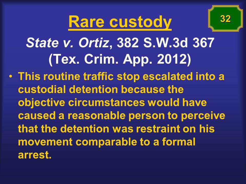 Rare custody State v. Ortiz, 382 S.W.3d 367 (Tex.