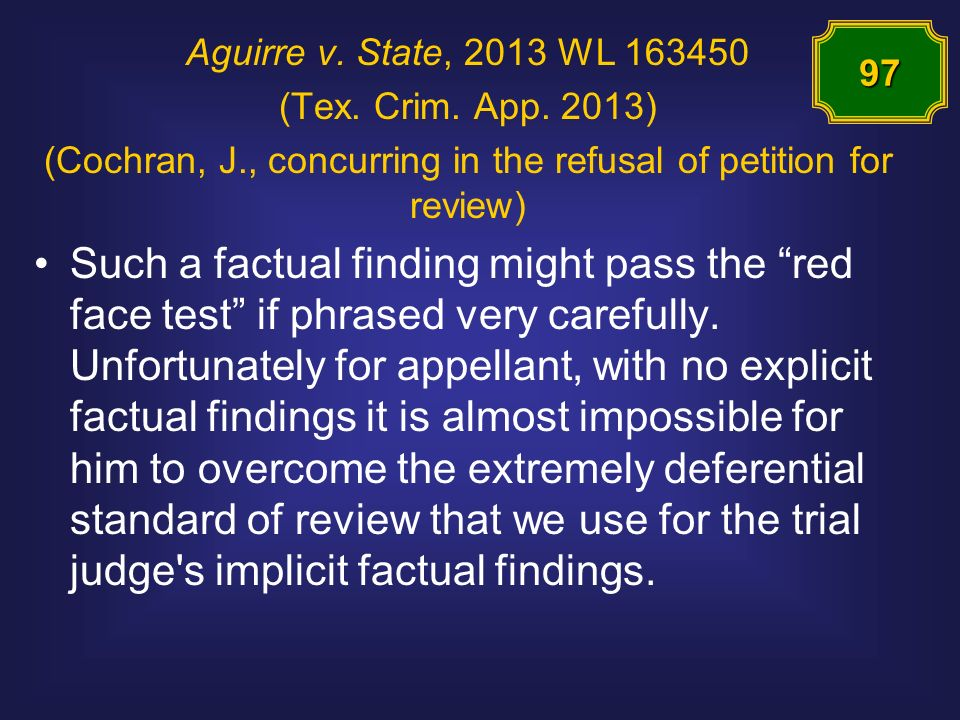 Aguirre v. State, 2013 WL 163450 (Tex. Crim. App. 2013) (Cochran, J., concurring in the refusal of petition for review) Such a factual finding might p