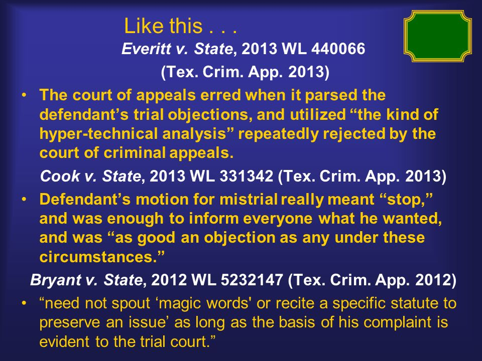 Like this... Everitt v. State, 2013 WL 440066 (Tex. Crim. App. 2013) The court of appeals erred when it parsed the defendants trial objections, and ut