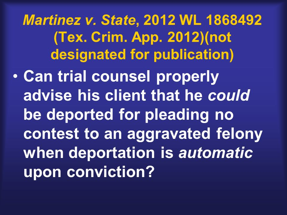Martinez v. State, 2012 WL 1868492 (Tex. Crim. App. 2012)(not designated for publication) Can trial counsel properly advise his client that he could b