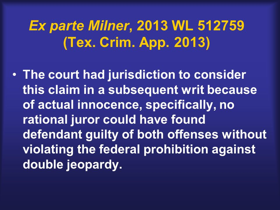 Ex parte Milner, 2013 WL 512759 (Tex. Crim. App. 2013) The court had jurisdiction to consider this claim in a subsequent writ because of actual innoce