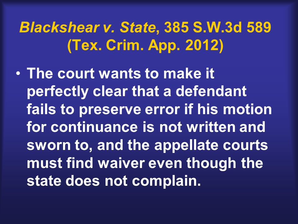 Blackshear v. State, 385 S.W.3d 589 (Tex. Crim. App. 2012) The court wants to make it perfectly clear that a defendant fails to preserve error if his