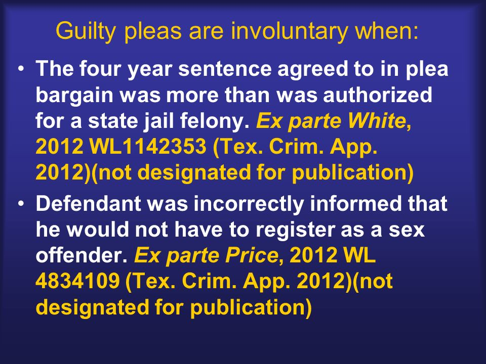 Guilty pleas are involuntary when: The four year sentence agreed to in plea bargain was more than was authorized for a state jail felony. Ex parte Whi