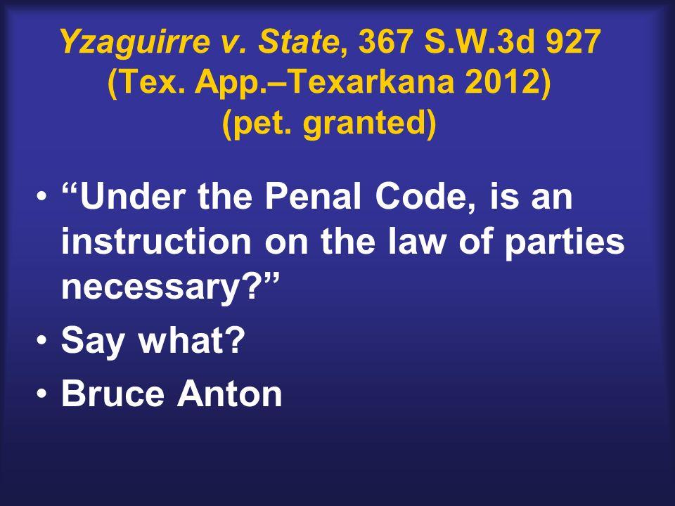 Yzaguirre v. State, 367 S.W.3d 927 (Tex. App.–Texarkana 2012) (pet.