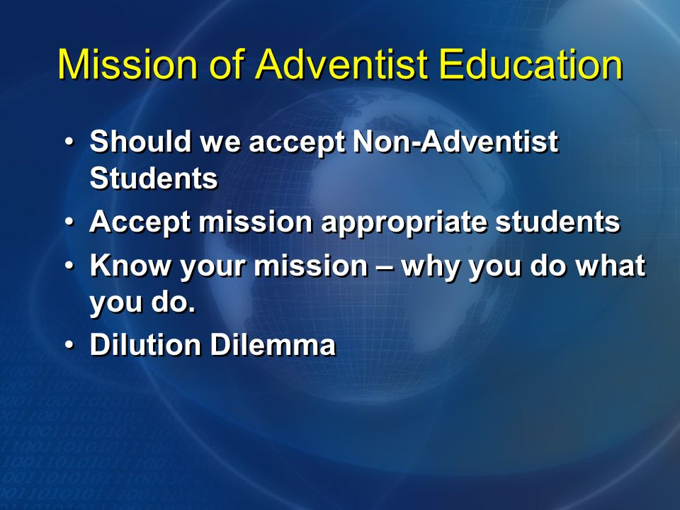 Mission of Adventist Education Should we accept Non-Adventist Students Accept mission appropriate students Know your mission – why you do what you do.