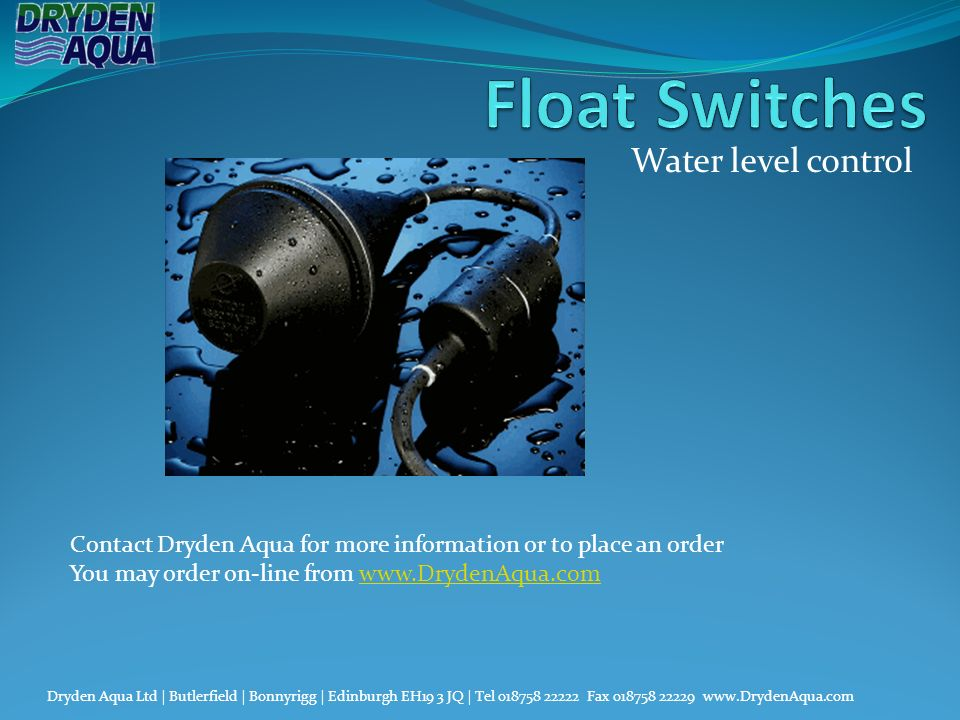 Water level control Dryden Aqua Ltd | Butlerfield | Bonnyrigg | Edinburgh EH19 3 JQ | Tel 018758 22222 Fax 018758 22229 www.DrydenAqua.com Contact Dry
