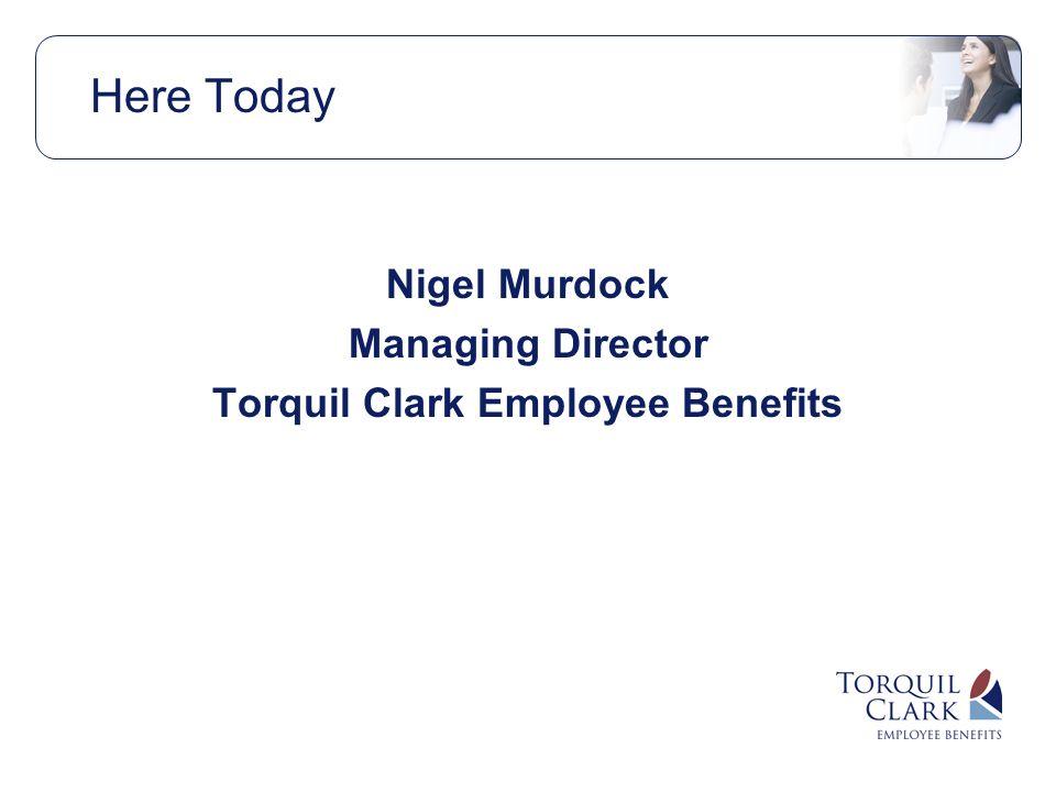 Here Today Nigel Murdock Managing Director Torquil Clark Employee Benefits