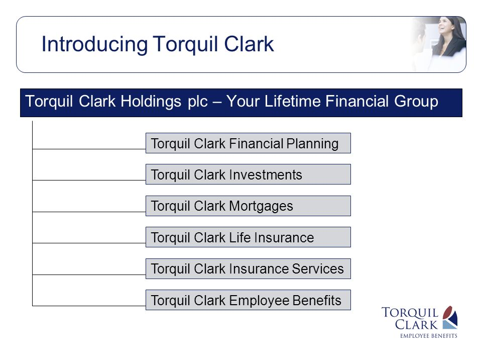 Introducing Torquil Clark Torquil Clark Holdings plc – Your Lifetime Financial Group Torquil Clark Financial Planning Torquil Clark Investments Torquil Clark Mortgages Torquil Clark Life Insurance Torquil Clark Insurance Services Torquil Clark Employee Benefits