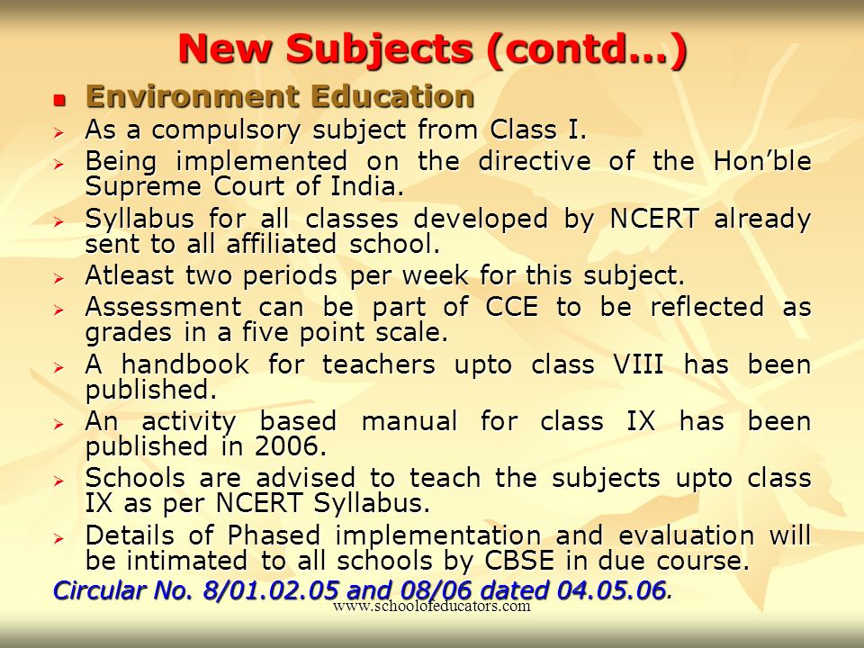New Subjects (contd…) Life Skills Education Life Skills Education - Introduced for class VI in 2003-2004. - Interdisciplinary in nature. - Evaluation