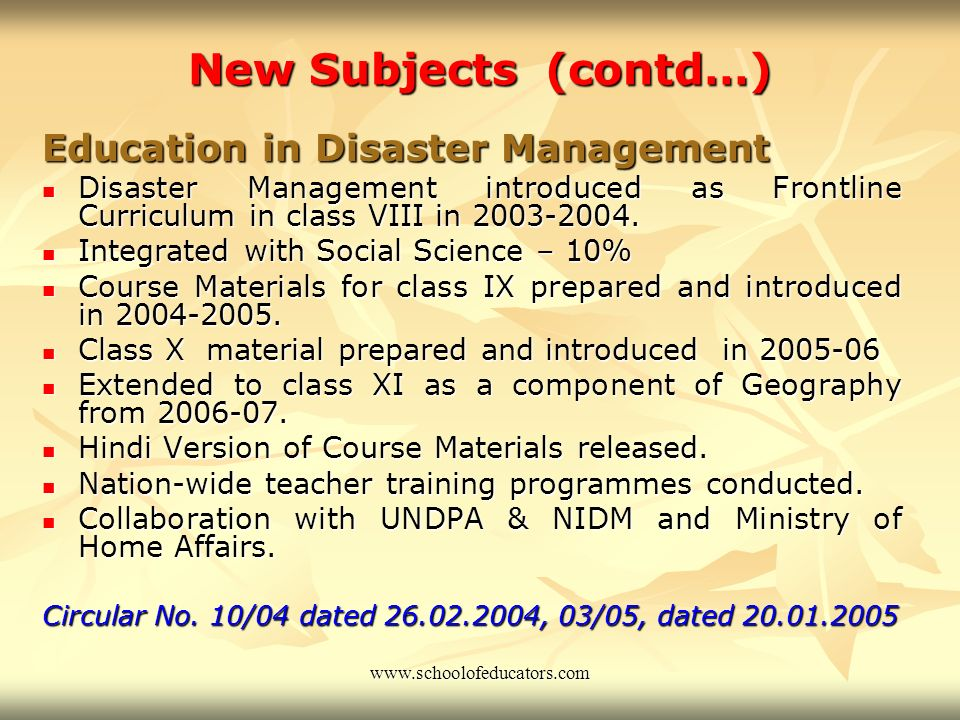 New Subjects (contd…) Education in Disaster Management Disaster Management introduced as Frontline Curriculum in class VIII in 2003-2004.