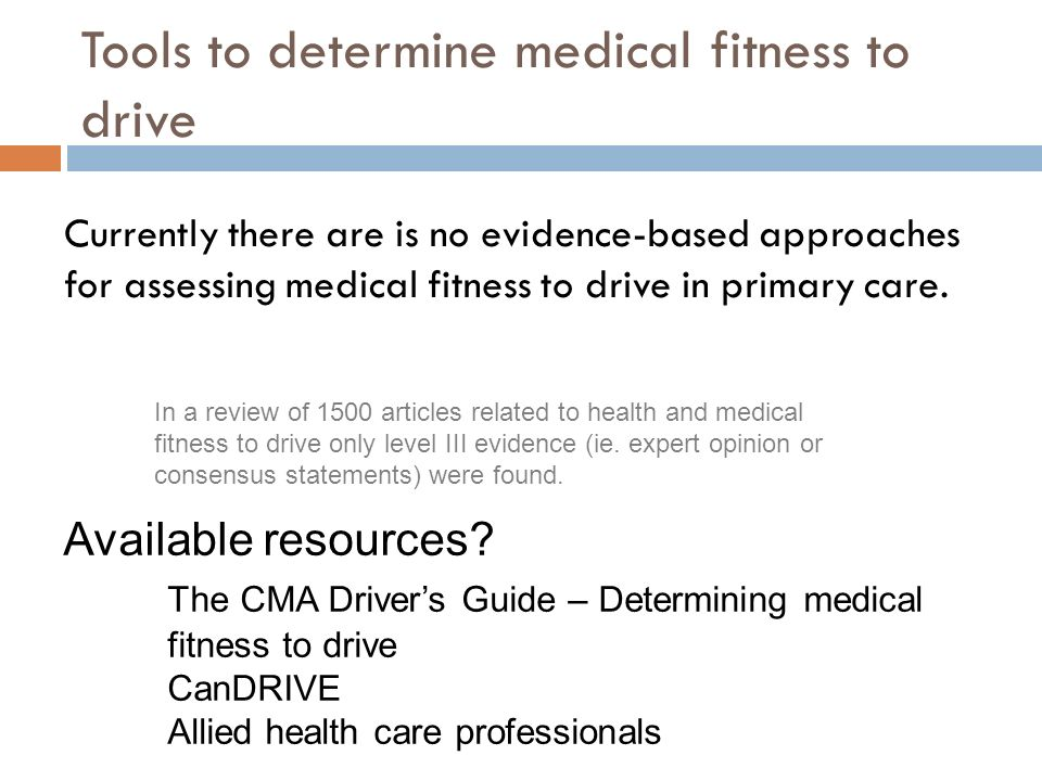 Tools to determine medical fitness to drive Currently there are is no evidence-based approaches for assessing medical fitness to drive in primary care.