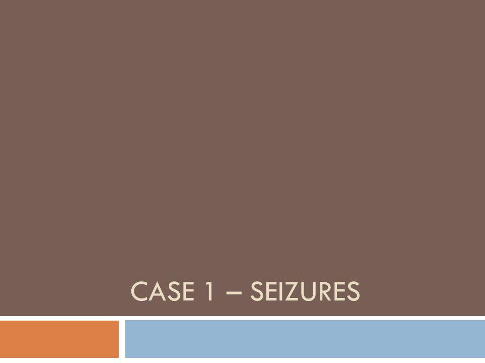 CASE 1 – SEIZURES