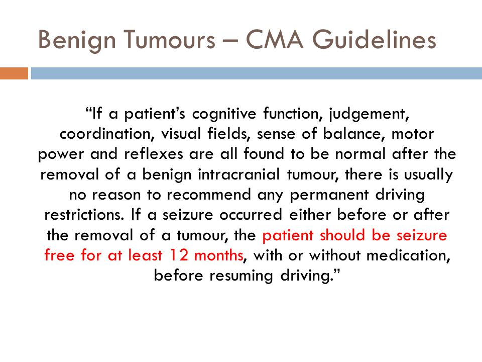 Benign Tumours – CMA Guidelines If a patients cognitive function, judgement, coordination, visual fields, sense of balance, motor power and reflexes a
