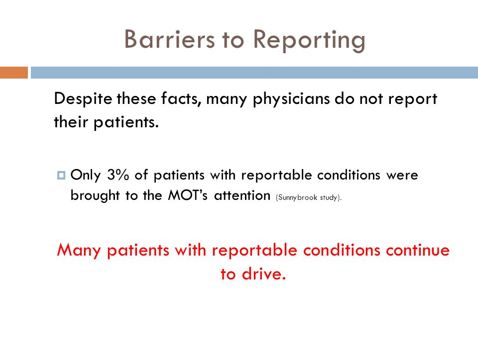 Barriers to Reporting Despite these facts, many physicians do not report their patients.