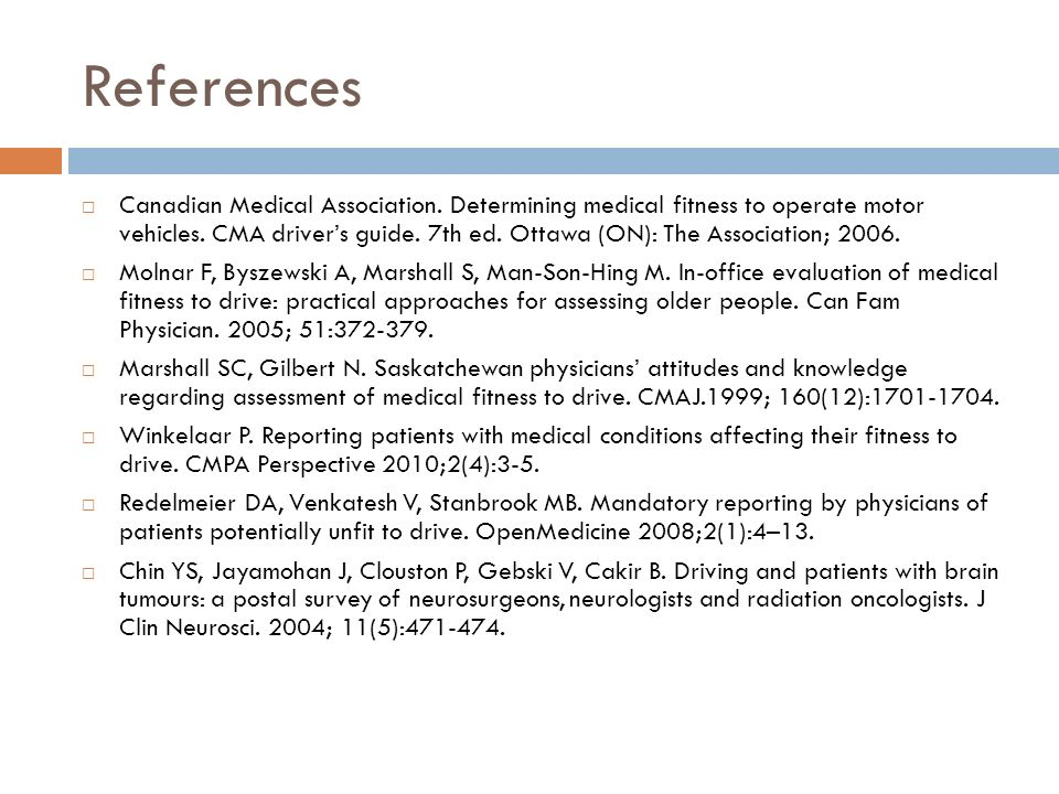 References Canadian Medical Association. Determining medical fitness to operate motor vehicles.