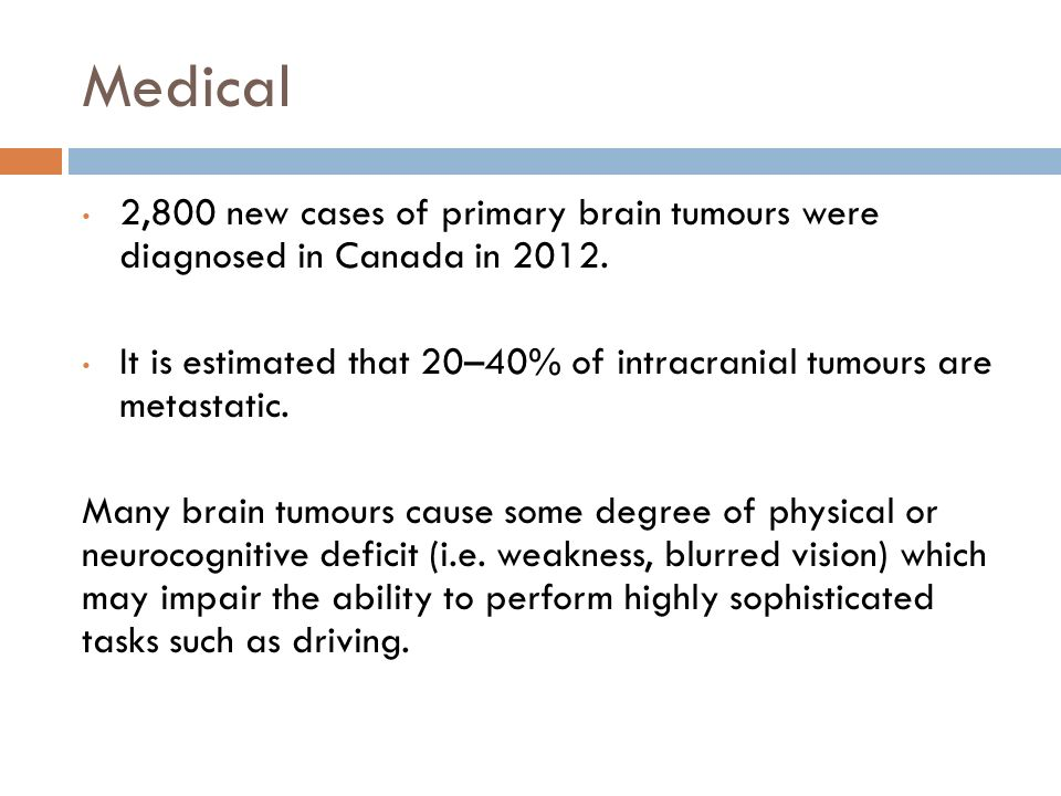 Medical 2,800 new cases of primary brain tumours were diagnosed in Canada in 2012.