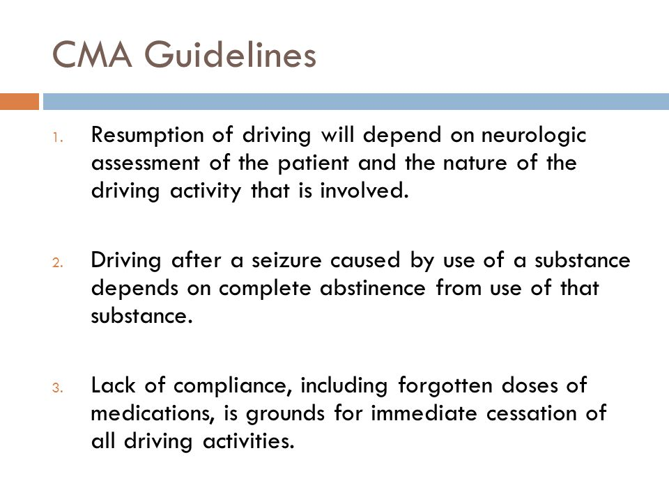 CMA Guidelines 1. Resumption of driving will depend on neurologic assessment of the patient and the nature of the driving activity that is involved. 2