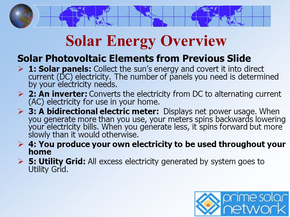 Solar Energy Overview Solar Photovoltaic Elements from Previous Slide 1: Solar panels: Collect the suns energy and covert it into direct current (DC)