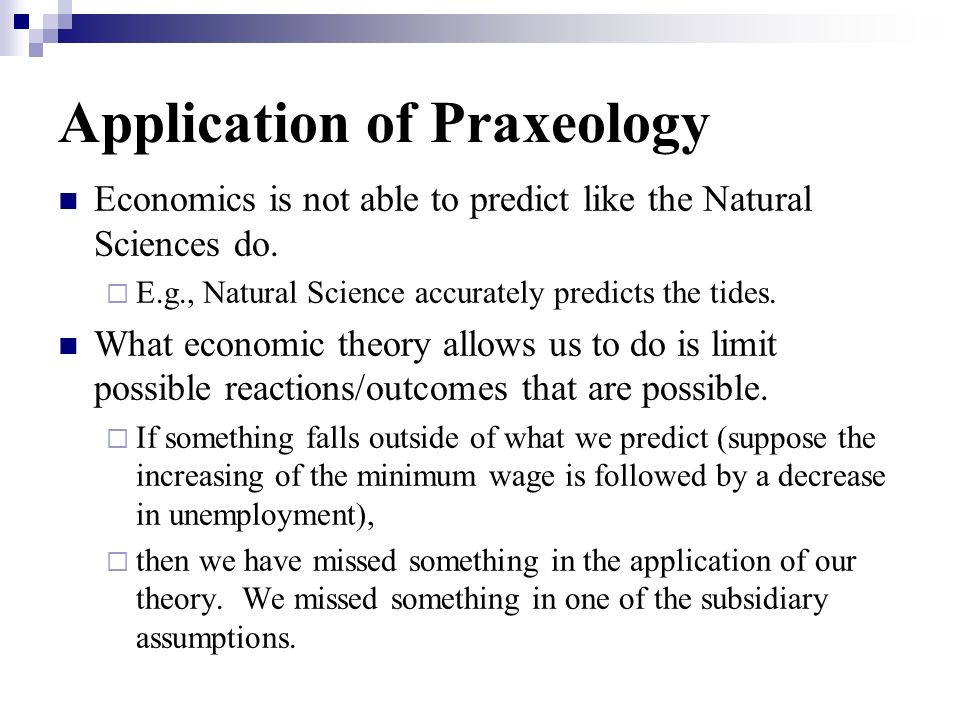 Application of Praxeology Economics is not able to predict like the Natural Sciences do. E.g., Natural Science accurately predicts the tides. What eco