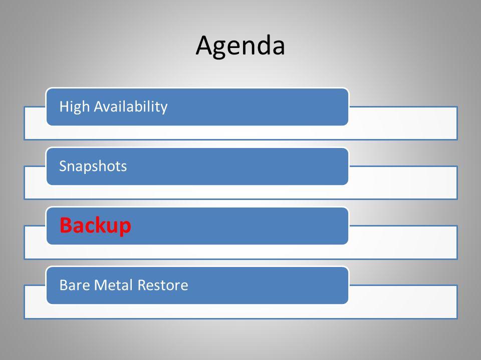 Agenda High AvailabilitySnapshots Backup Bare Metal Restore