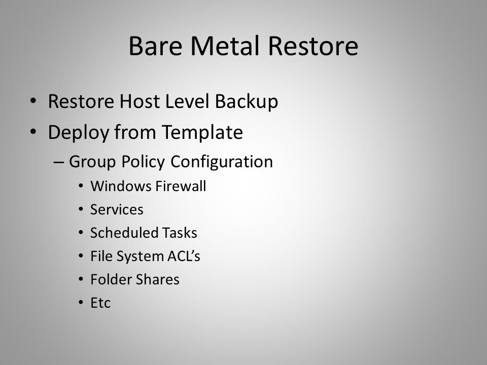 Restore Host Level Backup Deploy from Template – Group Policy Configuration Windows Firewall Services Scheduled Tasks File System ACLs Folder Shares E
