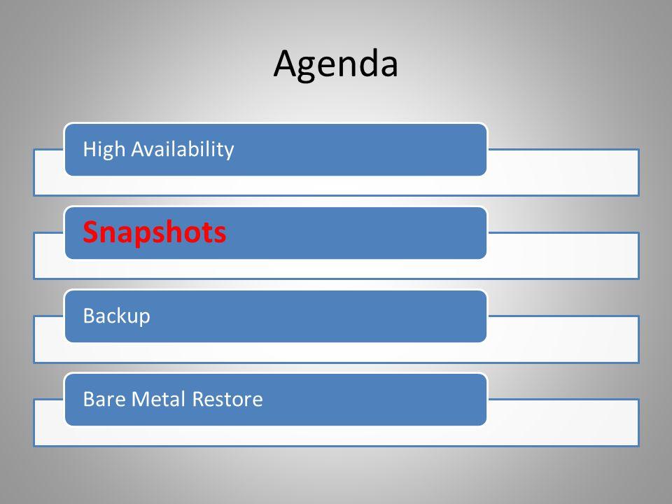 Agenda High Availability Snapshots BackupBare Metal Restore