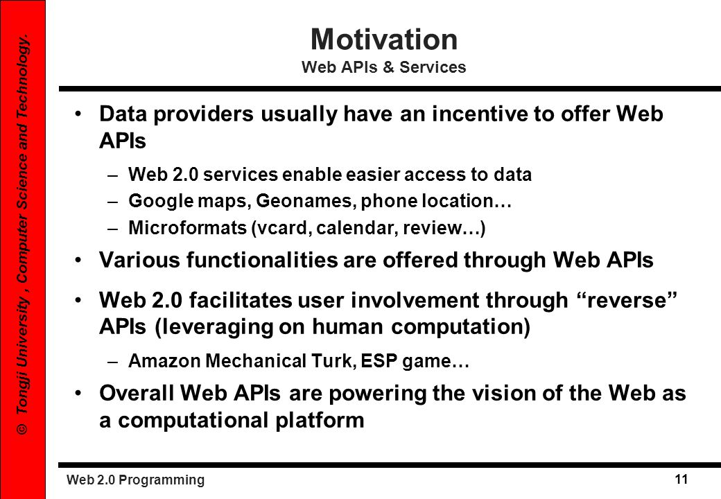 Web 2.0 Programming 11 © Tongji University, Computer Science and Technology. Motivation Web APIs & Services Data providers usually have an incentive t