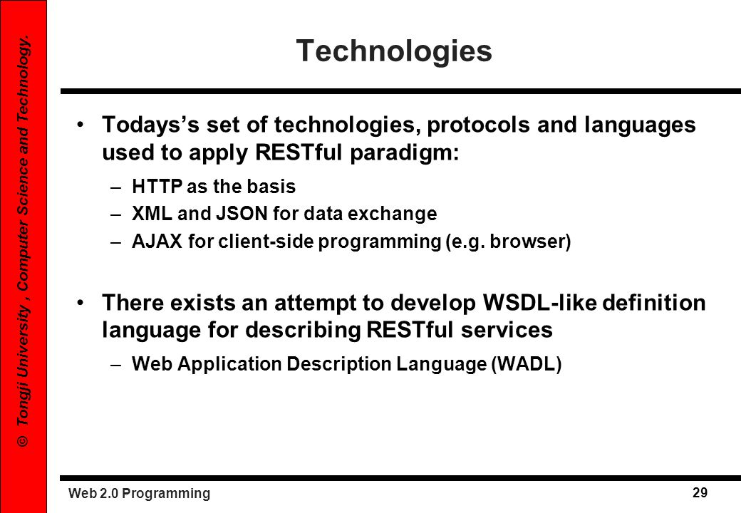 Web 2.0 Programming 29 © Tongji University, Computer Science and Technology. Technologies Todayss set of technologies, protocols and languages used to