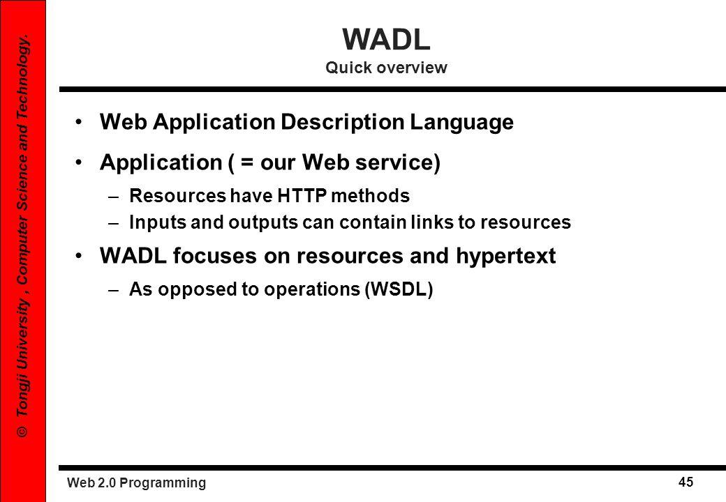 Web 2.0 Programming 45 © Tongji University, Computer Science and Technology. WADL Quick overview Web Application Description Language Application ( =
