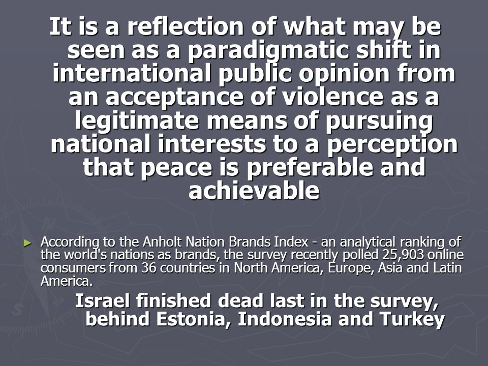 It is a reflection of what may be seen as a paradigmatic shift in international public opinion from an acceptance of violence as a legitimate means of