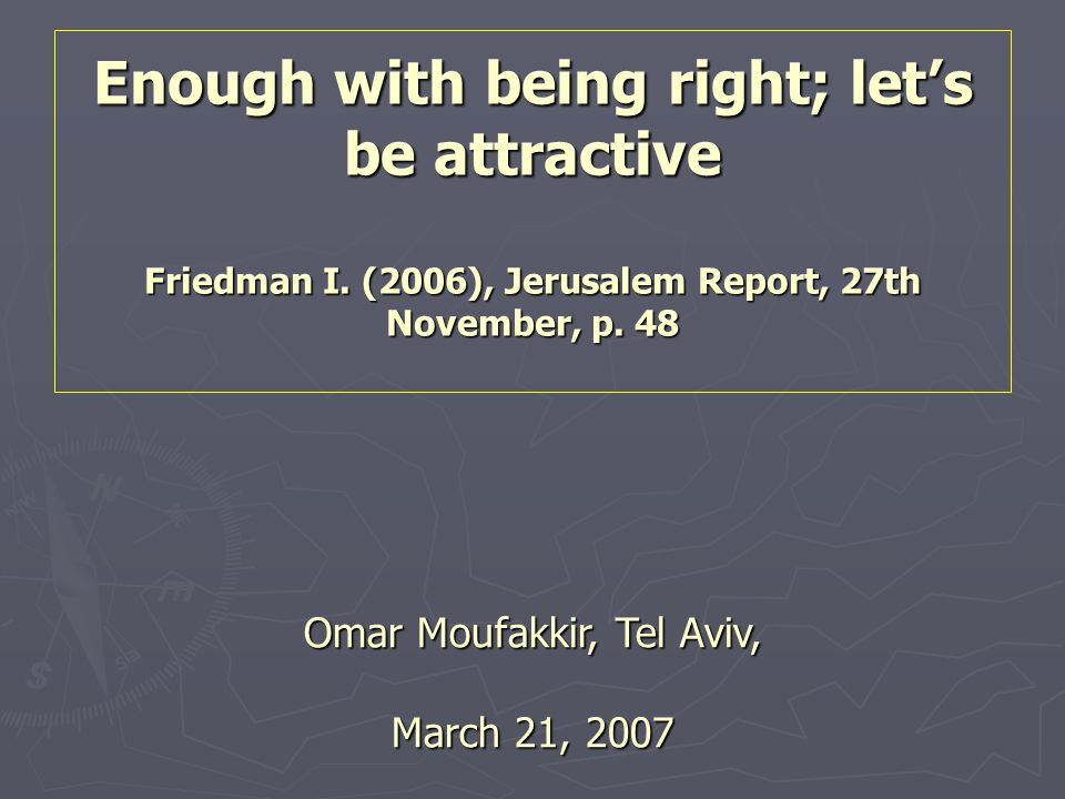 Enough with being right; lets be attractive Friedman I.