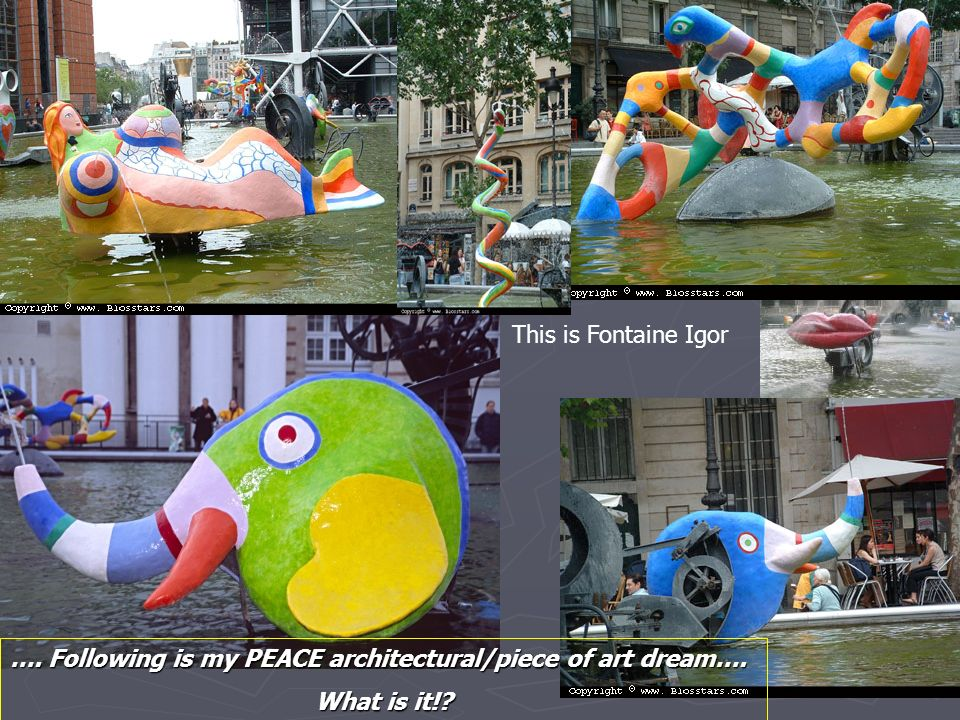 This is Fontaine Igor …. Following is my PEACE architectural/piece of art dream…. What is it!
