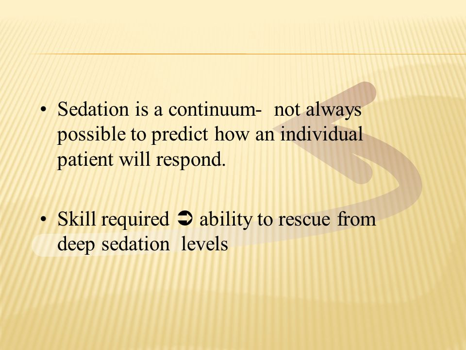 Sedation is a continuum- not always possible to predict how an individual patient will respond. Skill required ability to rescue from deep sedation le