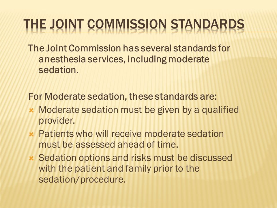 The Joint Commission has several standards for anesthesia services, including moderate sedation. For Moderate sedation, these standards are: Moderate