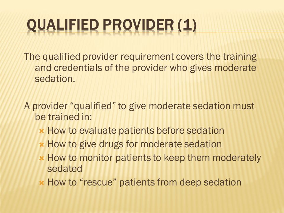 The qualified provider requirement covers the training and credentials of the provider who gives moderate sedation. A provider qualified to give moder