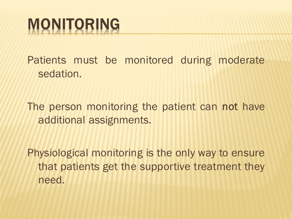 Patients must be monitored during moderate sedation. The person monitoring the patient can not have additional assignments. Physiological monitoring i