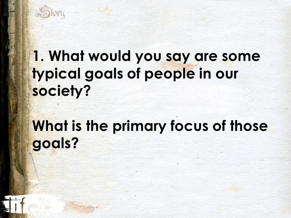 1. What would you say are some typical goals of people in our society.