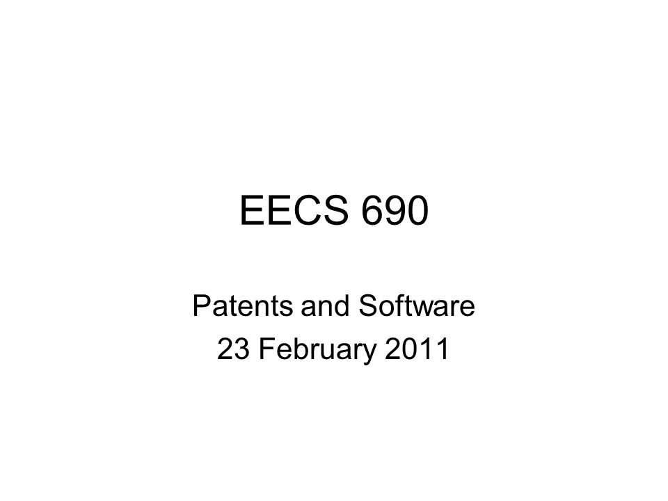 EECS 690 Patents and Software 23 February 2011