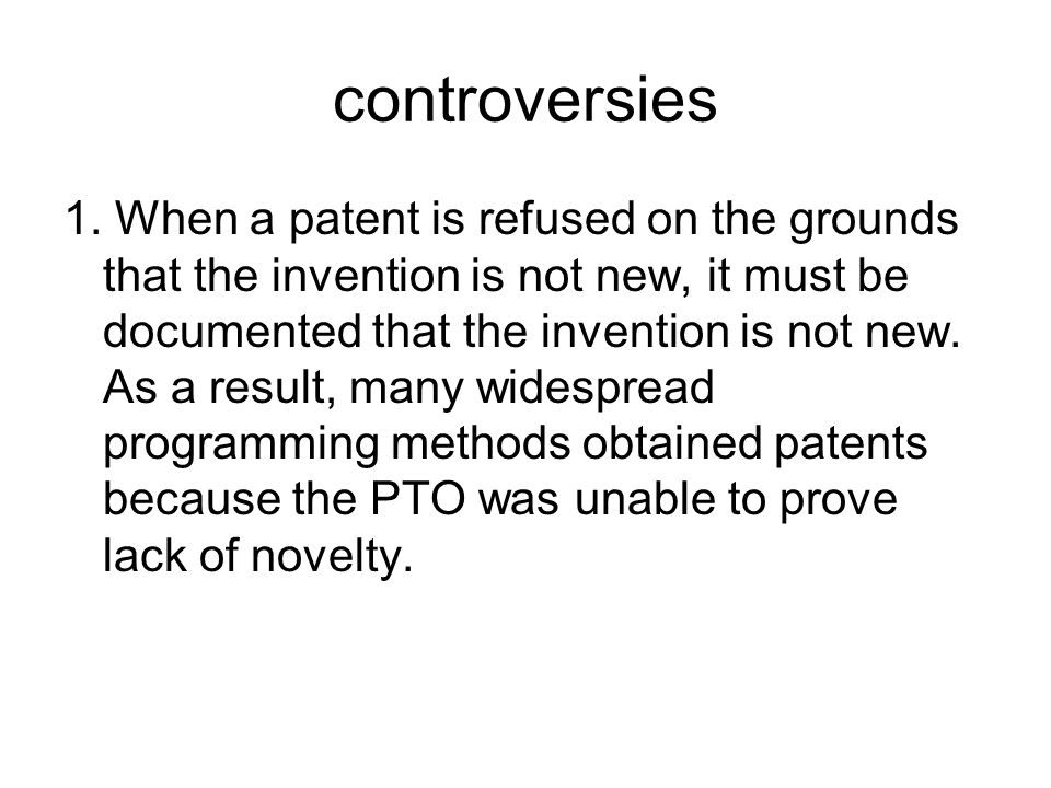 controversies 1. When a patent is refused on the grounds that the invention is not new, it must be documented that the invention is not new. As a resu