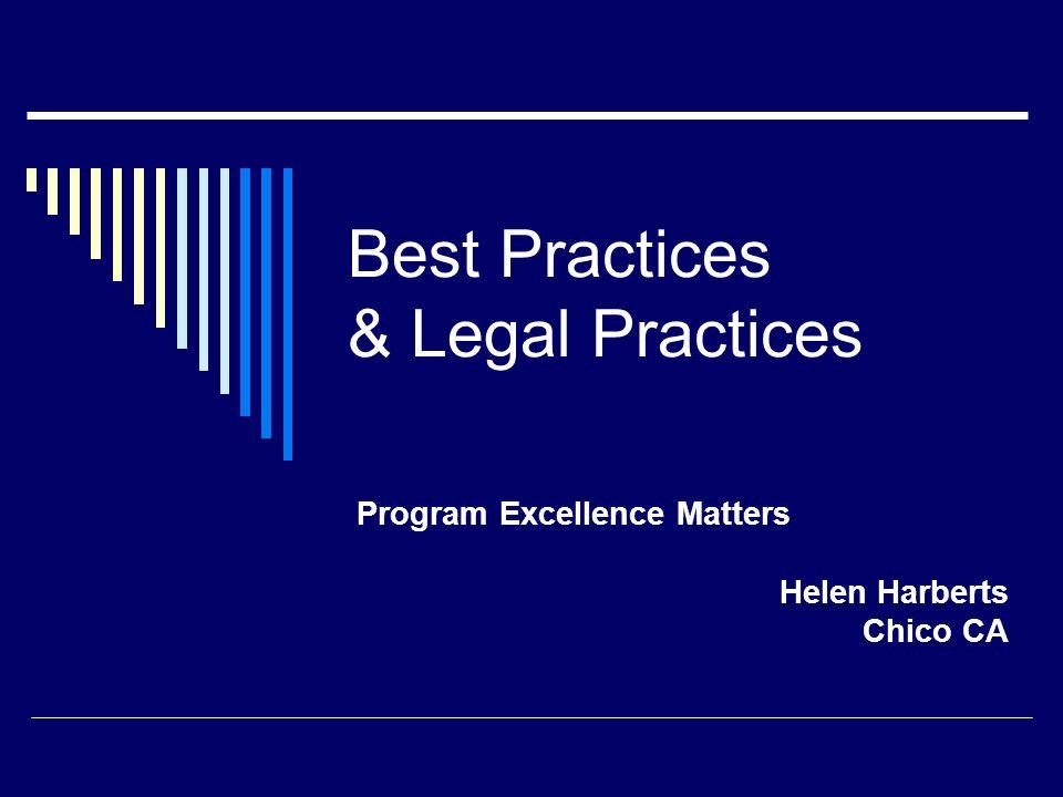 Best Practices & Legal Practices Program Excellence Matters Helen Harberts Chico CA