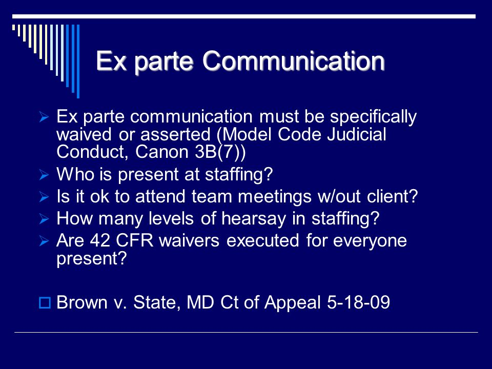 1. Ex Parte Communications and Staffing 2. Judicial Fraternization/Impartiality 3. Role of the Defense Counsel Ethics in Drug Court: Thorny issues