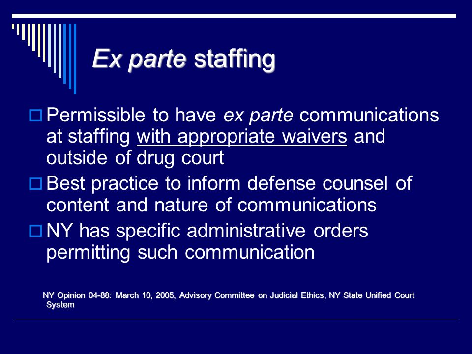 Ex parte communication must be specifically waived or asserted (Model Code Judicial Conduct, Canon 3B(7)) Who is present at staffing? Is it ok to atte