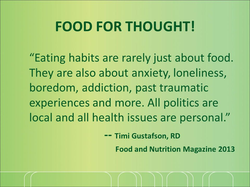 Eating habits are rarely just about food. They are also about anxiety, loneliness, boredom, addiction, past traumatic experiences and more. All politi