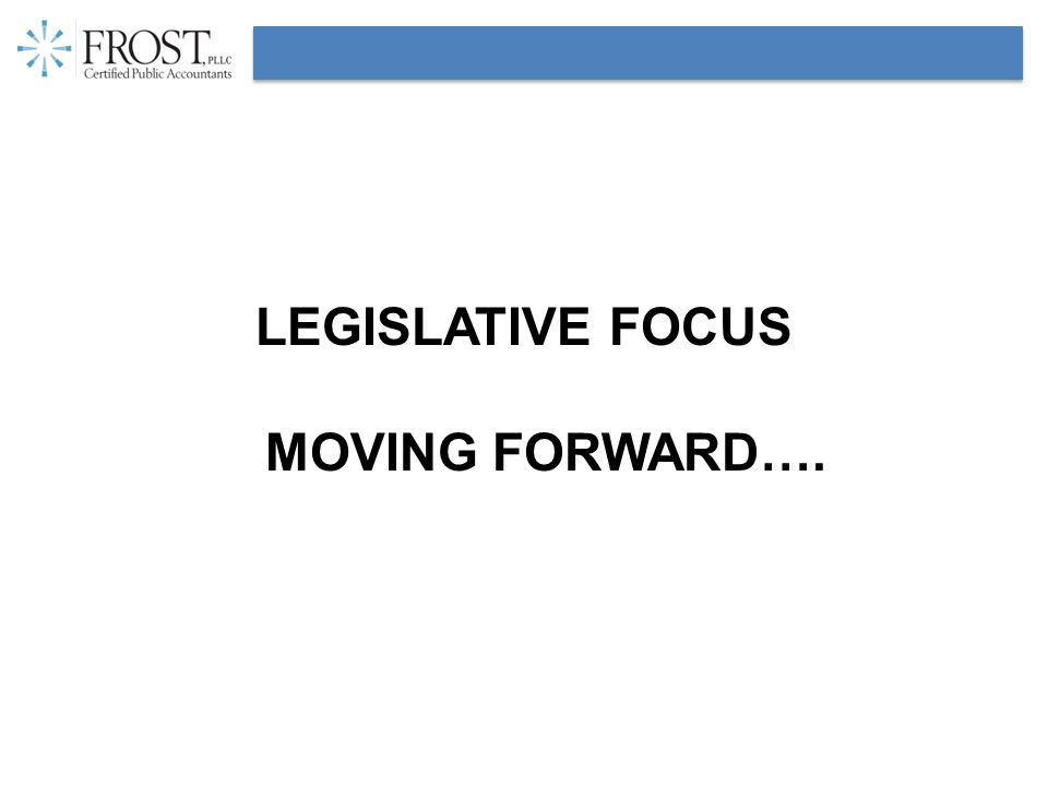 LEGISLATIVE FOCUS MOVING FORWARD….