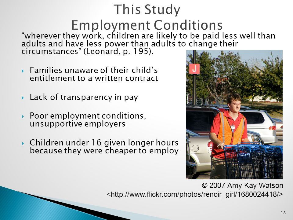 18 wherever they work, children are likely to be paid less well than adults and have less power than adults to change their circumstances (Leonard, p.